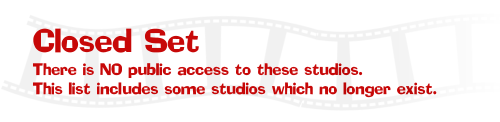 Closed Set - there is no public access to these studios. This list includes some studios which no longer exist.