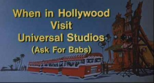 Title card - When in Hollywood Visit Universal Studios - Ask for Babs!